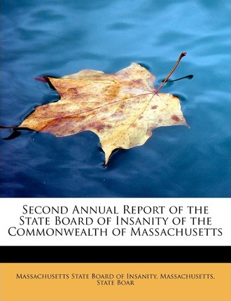 Second Annual Report of the State Board of Insanity of the Commonwealth of Massachusetts