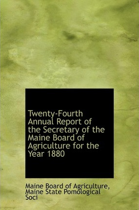Twenty-Fourth Annual Report of the Secretary of the Maine Board of Agriculture for the Year 1880