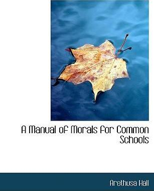 A Manual of Morals for Common Schools