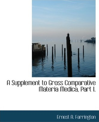 A Supplement to Gross Comparative Materia Medica, Part I.