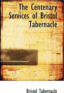 The Centenary Services of Bristol Tabernacle