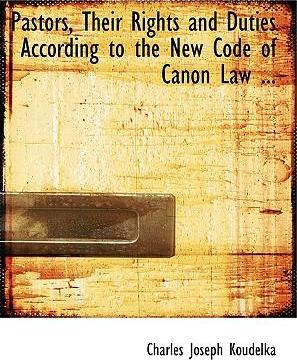 Pastors, Their Rights and Duties According to the New Code of Canon Law ...