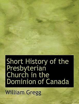 Short History of the Presbyterian Church in the Dominion of Canada