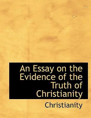 An Essay on the Evidence of the Truth of Christianity