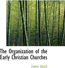 The Organization of the Early Christian Churches