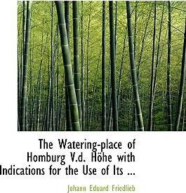The Watering-Place of Homburg V.D. Haphe with Indications for the Use of Its ...