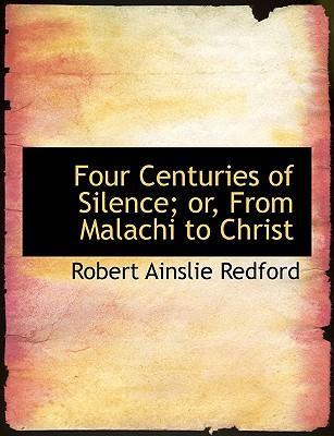Four Centuries of Silence; Or, from Malachi to Christ