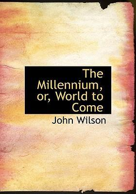 The Millennium, Or, World to Come