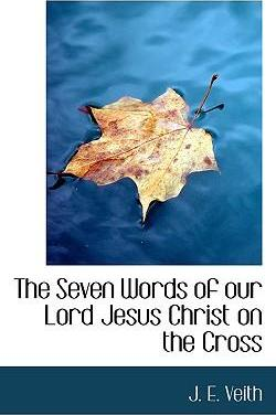 The Seven Words of Our Lord Jesus Christ on the Cross