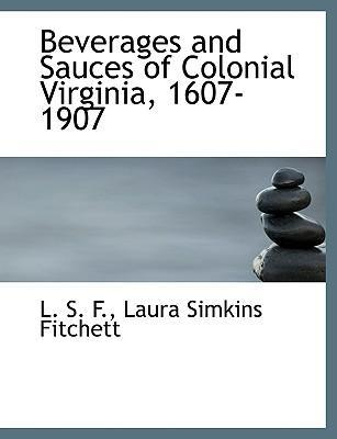 Beverages and Sauces of Colonial Virginia, 1607-1907