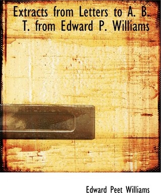 Extracts from Letters to A. B. T. from Edward P. Williams