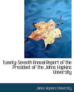 Twenty-Seventh Annual Report of the President of the Johns Hopkins University