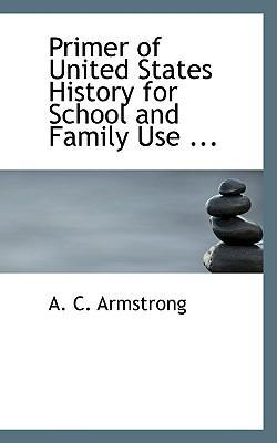 Primer of United States History for School and Family Use ...