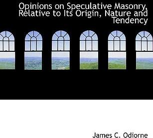Opinions on Speculative Masonry, Relative to Its Origin, Nature and Tendency