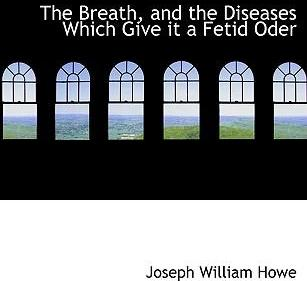 The Breath, and the Diseases Which Give It a Fetid Oder