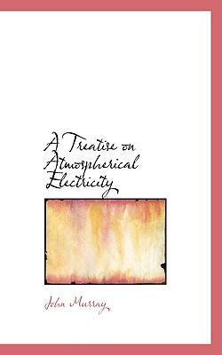 A Treatise on Atmospherical Electricity