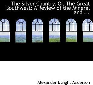 The Silver Country, Or, the Great Southwest