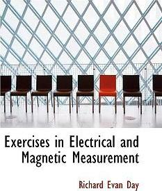 Exercises in Electrical and Magnetic Measurement