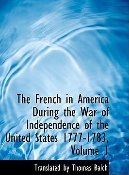 The French in America During the War of Independence of the United States 1777-1783, Volume 1