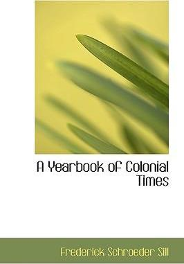 A Yearbook of Colonial Times