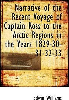 Narrative of the Recent Voyage of Captain Ross to the Arctic Regions in the Years 1829-30-31-32-33