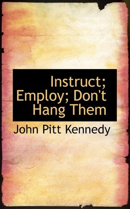 Instruct; Employ; Don't Hang Them