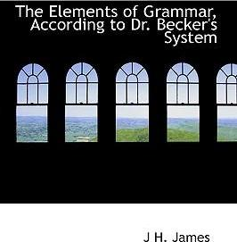 The Elements of Grammar, According to Dr. Becker's System