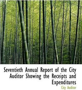 Seventieth Annual Report of the City Auditor Showing the Receipts and Expenditures