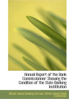 Annual Report of the Bank Commissionner Showing the Condition of the State Banking Instititution