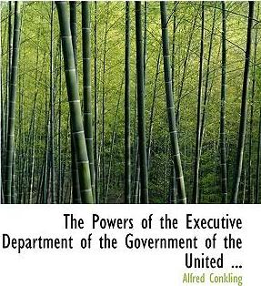 The Powers of the Executive Department of the Government of the United ...