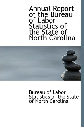 Annual Report of the Bureau of Labor Statistics of the State of North Carolina