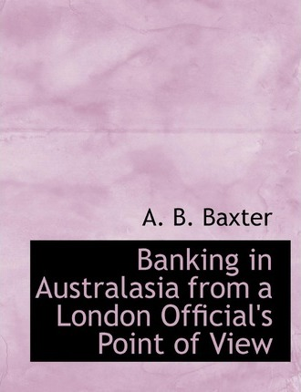 Banking in Australasia from a London Official's Point of View