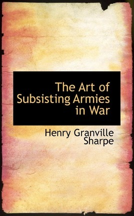 The Art of Subsisting Armies in War