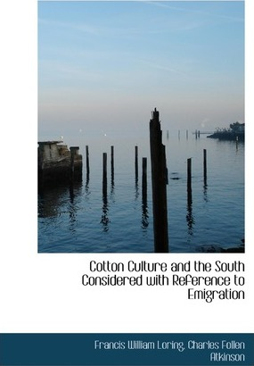 Cotton Culture and the South Considered with Reference to Emigration