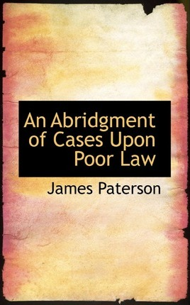 An Abridgment of Cases Upon Poor Law