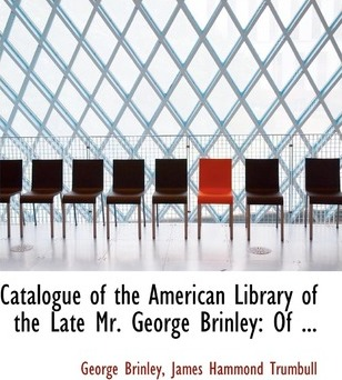 Catalogue of the American Library of the Late Mr. George Brinley