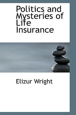 Politics and Mysteries of Life Insurance