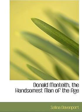 Donald Monteith, the Handsomest Man of the Age