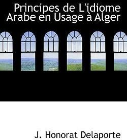 Principes de L'Idiome Arabe En Usage an Alger
