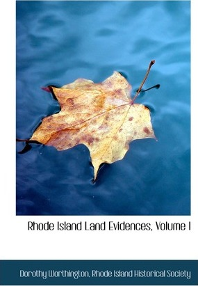 Rhode Island Land Evidences, Volume I