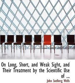 On Long, Short, and Weak Sight, and Their Treatment by the Scientific Use of ...