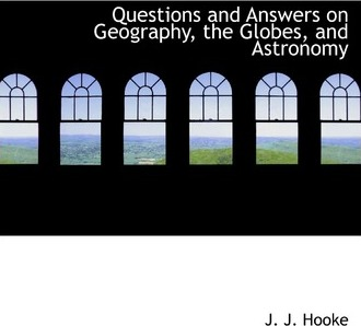 Questions and Answers on Geography, the Globes, and Astronomy