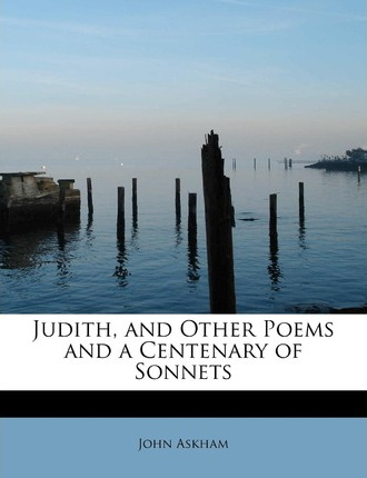Judith, and Other Poems and a Centenary of Sonnets