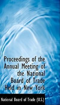 Proceedings of the Annual Meeting of the National Board of Trade Held in New York