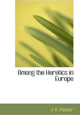 Among the Heretics in Europe