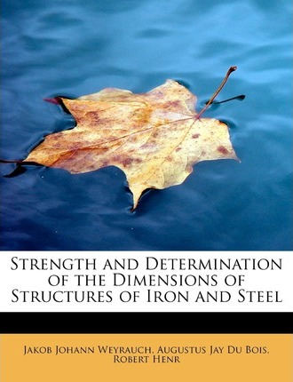 Strength and Determination of the Dimensions of Structures of Iron and Steel