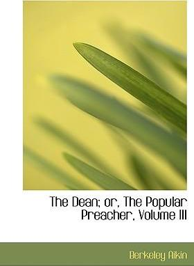 The Dean; Or, the Popular Preacher, Volume III