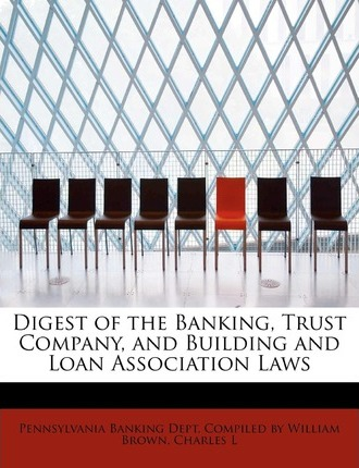 Digest of the Banking, Trust Company, and Building and Loan Association Laws