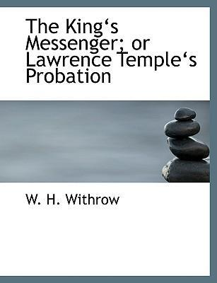 The Kinga 's Messenger; Or Lawrence Templea 's Probation