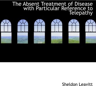 The Absent Treatment of Disease with Particular Reference to Telepathy